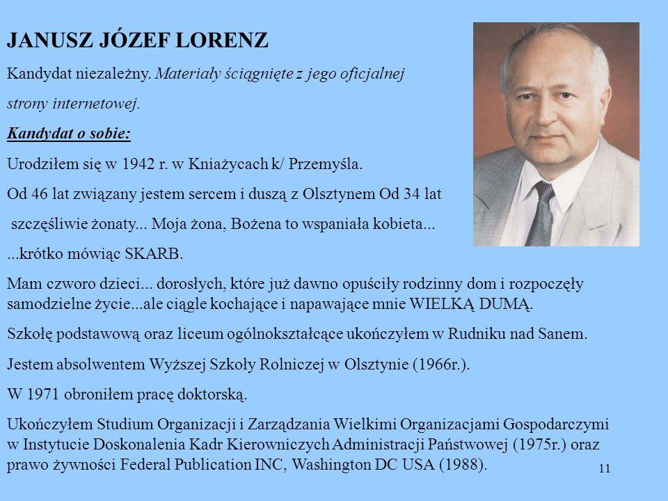 11 JANUSZ JÓZEF LORENZ Kandydat niezależny. Materiały ściągnięte z jego oficjalnej strony internetowej. Kandydat o sobie: Urodziłem się w 1942 r. w Kn