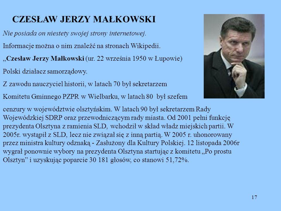 17 CZESŁAW JERZY MAŁKOWSKI Nie posiada on niestety swojej strony internetowej. Informacje można o nim znaleźć na stronach Wikipedii. Czesław Jerzy Mał