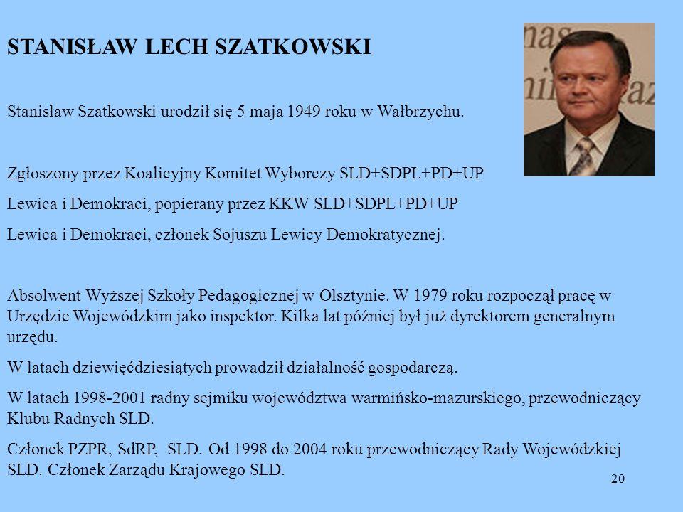 20 STANISŁAW LECH SZATKOWSKI Stanisław Szatkowski urodził się 5 maja 1949 roku w Wałbrzychu. Zgłoszony przez Koalicyjny Komitet Wyborczy SLD+SDPL+PD+U