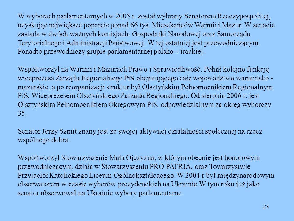 23 W wyborach parlamentarnych w 2005 r. został wybrany Senatorem Rzeczypospolitej, uzyskując największe poparcie ponad 66 tys. Mieszkańców Warmii i Ma