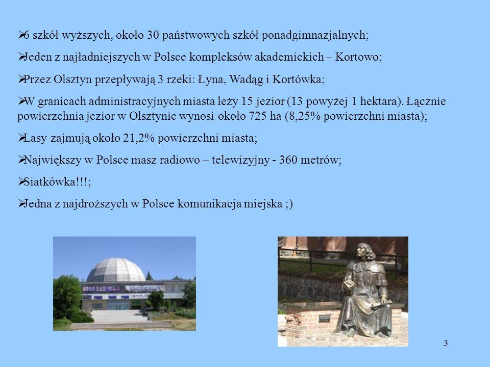 3 6 szkół wyższych, około 30 państwowych szkół ponadgimnazjalnych; Jeden z najładniejszych w Polsce kompleksów akademickich – Kortowo; Przez Olsztyn p