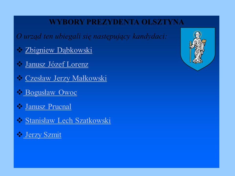 4 WYBORY PREZYDENTA OLSZTYNA O urząd ten ubiegali się następujący kandydaci: Zbigniew Dąbkowski Janusz Józef Lorenz Czesław Jerzy Małkowski Bogusław O