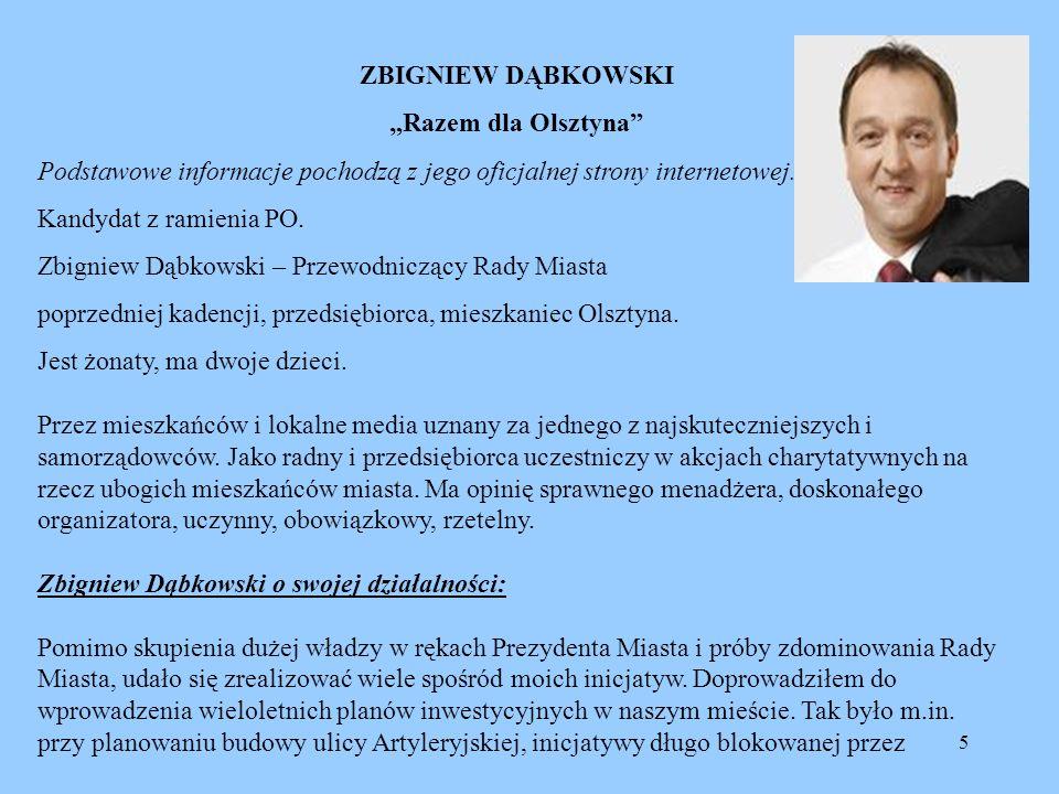 5 ZBIGNIEW DĄBKOWSKI Razem dla Olsztyna Podstawowe informacje pochodzą z jego oficjalnej strony internetowej. Kandydat z ramienia PO. Zbigniew Dąbkows