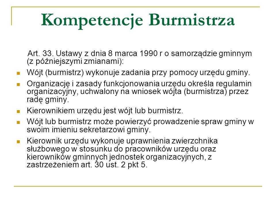 Kompetencje Burmistrza Art. 33. Ustawy z dnia 8 marca 1990 r o samorządzie gminnym (z późniejszymi zmianami): Wójt (burmistrz) wykonuje zadania przy p