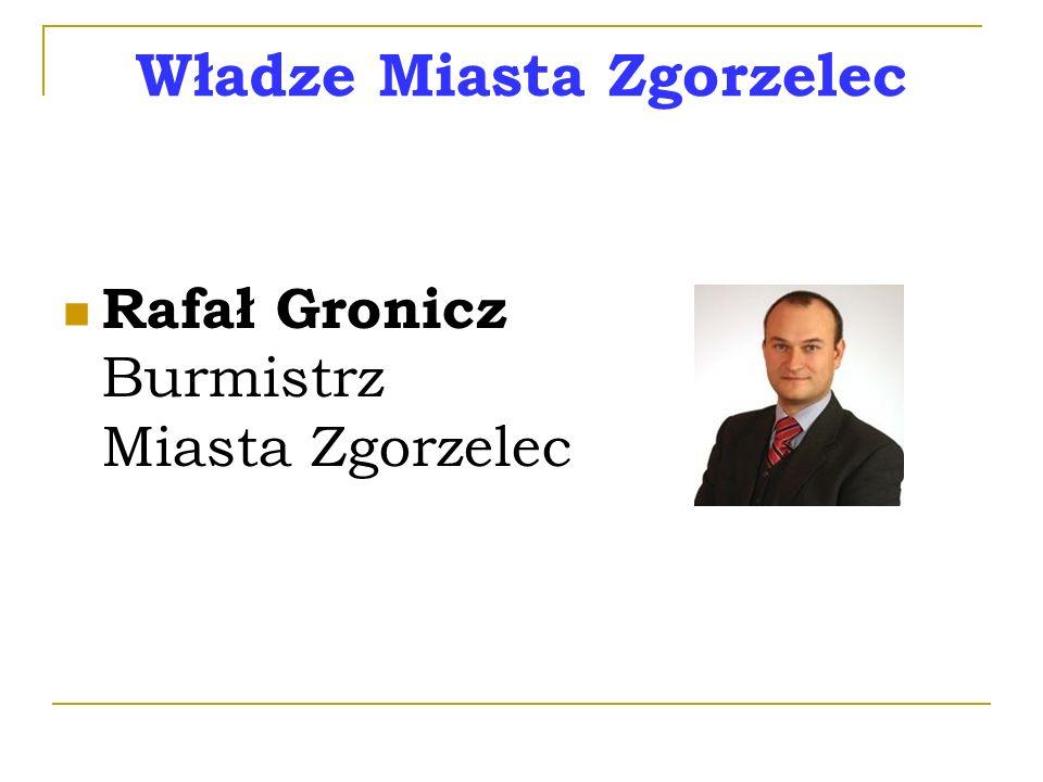 Władze Miasta Zgorzelec Rafał Gronicz Burmistrz Miasta Zgorzelec