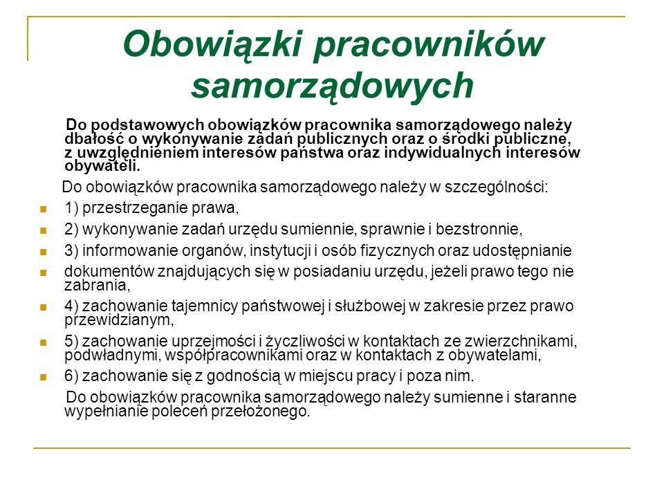 Obowiązki pracowników samorządowych Do podstawowych obowiązków pracownika samorządowego należy dbałość o wykonywanie zadań publicznych oraz o środki publiczne, z uwzględnieniem interesów państwa oraz indywidualnych interesów obywateli.