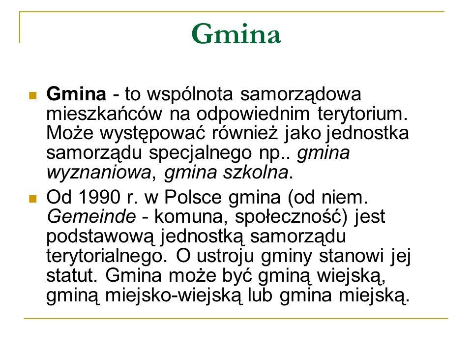Gmina Gmina - to wspólnota samorządowa mieszkańców na odpowiednim terytorium.