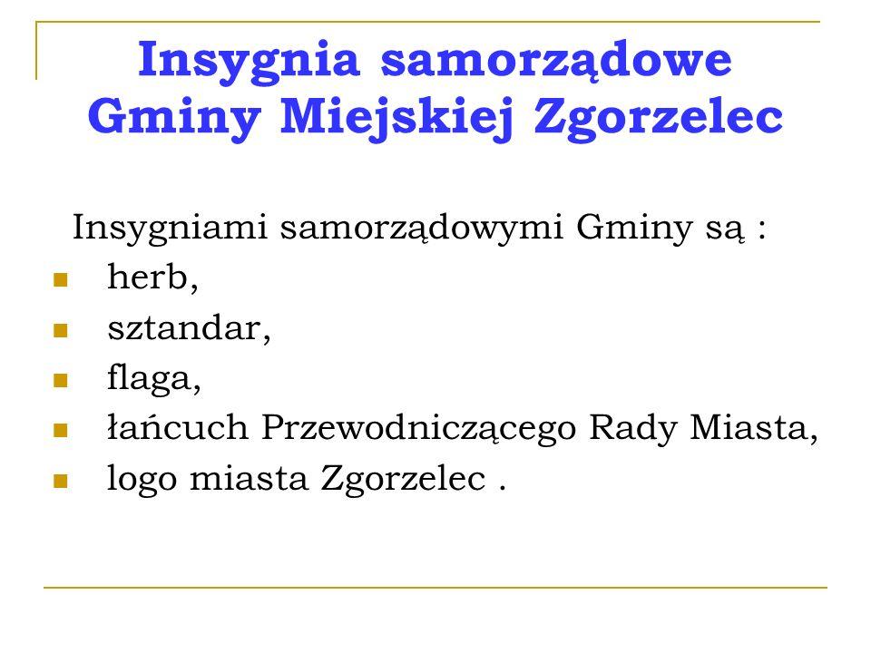 Insygnia samorządowe Gminy Miejskiej Zgorzelec Insygniami samorządowymi Gminy są : herb, sztandar, flaga, łańcuch Przewodniczącego Rady Miasta, logo miasta Zgorzelec.