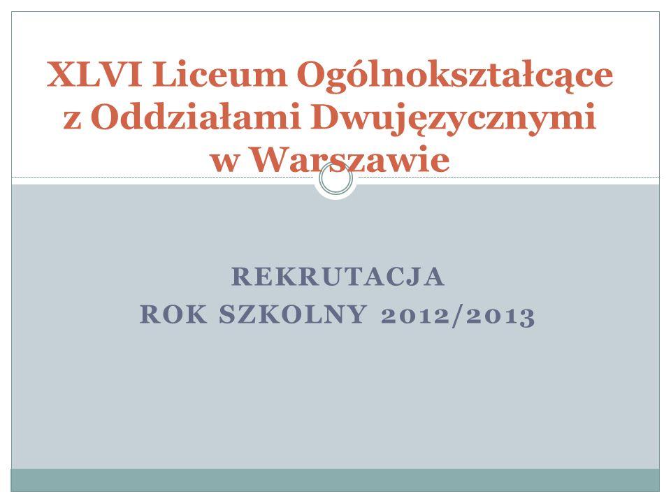 REKRUTACJA ROK SZKOLNY 2012/2013 XLVI Liceum Ogólnokształcące z Oddziałami Dwujęzycznymi w Warszawie