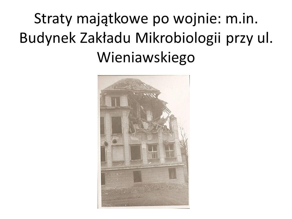 Straty majątkowe po wojnie: m.in. Budynek Zakładu Mikrobiologii przy ul. Wieniawskiego