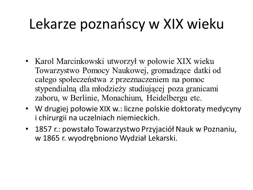 Lekarze poznańscy w XIX wieku Karol Marcinkowski utworzył w połowie XIX wieku Towarzystwo Pomocy Naukowej, gromadzące datki od całego społeczeństwa z