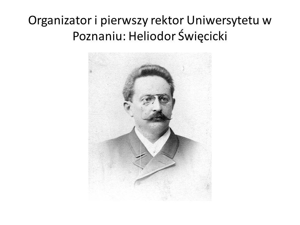 Organizator i pierwszy rektor Uniwersytetu w Poznaniu: Heliodor Święcicki