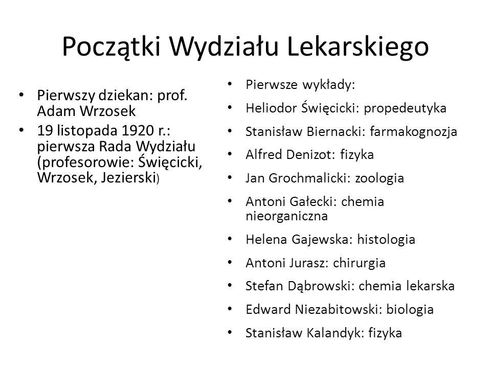 Początki Wydziału Lekarskiego Pierwszy dziekan: prof. Adam Wrzosek 19 listopada 1920 r.: pierwsza Rada Wydziału (profesorowie: Święcicki, Wrzosek, Jez