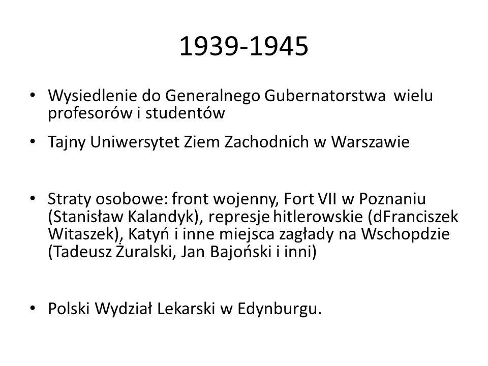 1939-1945 Wysiedlenie do Generalnego Gubernatorstwa wielu profesorów i studentów Tajny Uniwersytet Ziem Zachodnich w Warszawie Straty osobowe: front w