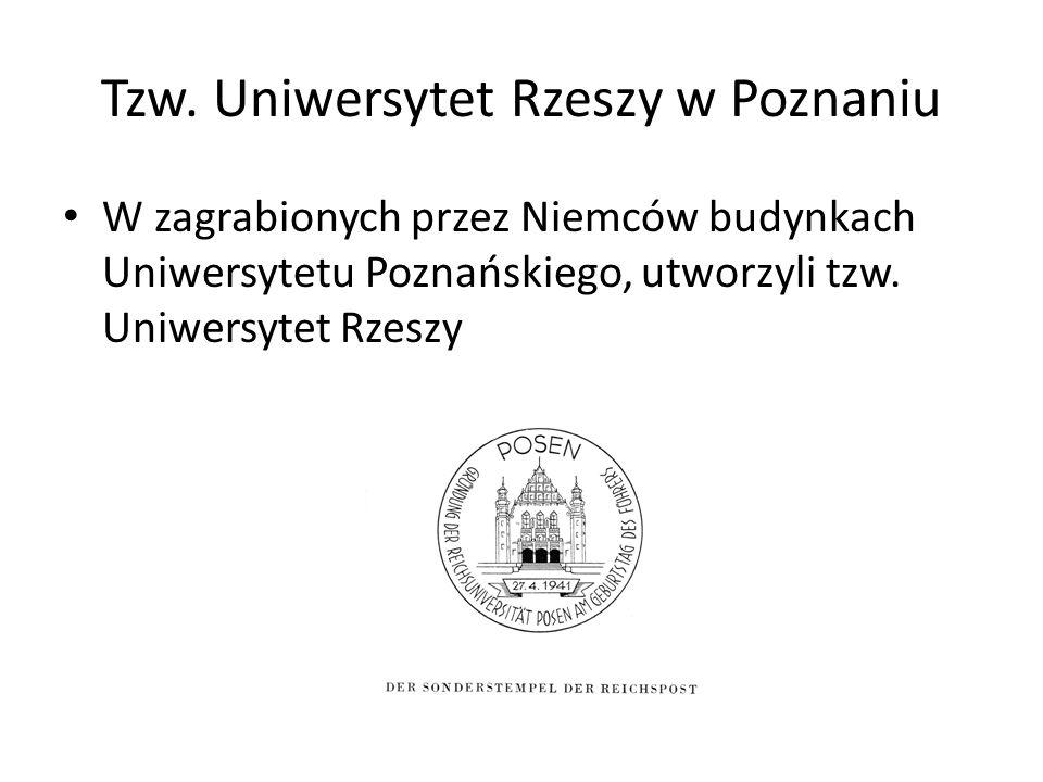 Tzw. Uniwersytet Rzeszy w Poznaniu W zagrabionych przez Niemców budynkach Uniwersytetu Poznańskiego, utworzyli tzw. Uniwersytet Rzeszy
