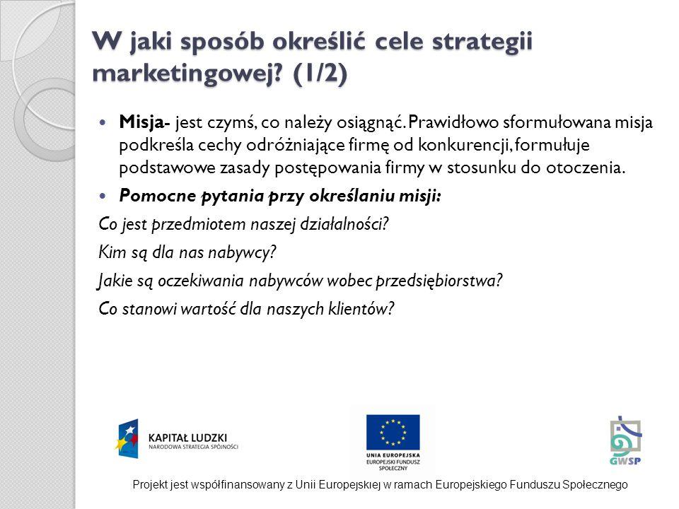 W jaki sposób określić cele strategii marketingowej? (1/2) Misja- jest czymś, co należy osiągnąć. Prawidłowo sformułowana misja podkreśla cechy odróżn