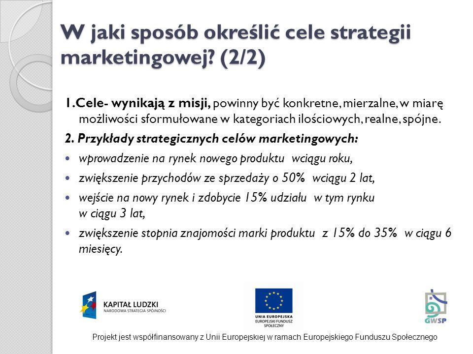 W jaki sposób określić cele strategii marketingowej? (2/2) 1.Cele- wynikają z misji, powinny być konkretne, mierzalne, w miarę możliwości sformułowane