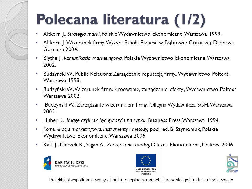 Polecana literatura (1/2) Altkorn J., Strategia marki, Polskie Wydawnictwo Ekonomiczne, Warszawa 1999. Altkorn J., Wizerunek firmy, Wyższa Szkoła Bizn