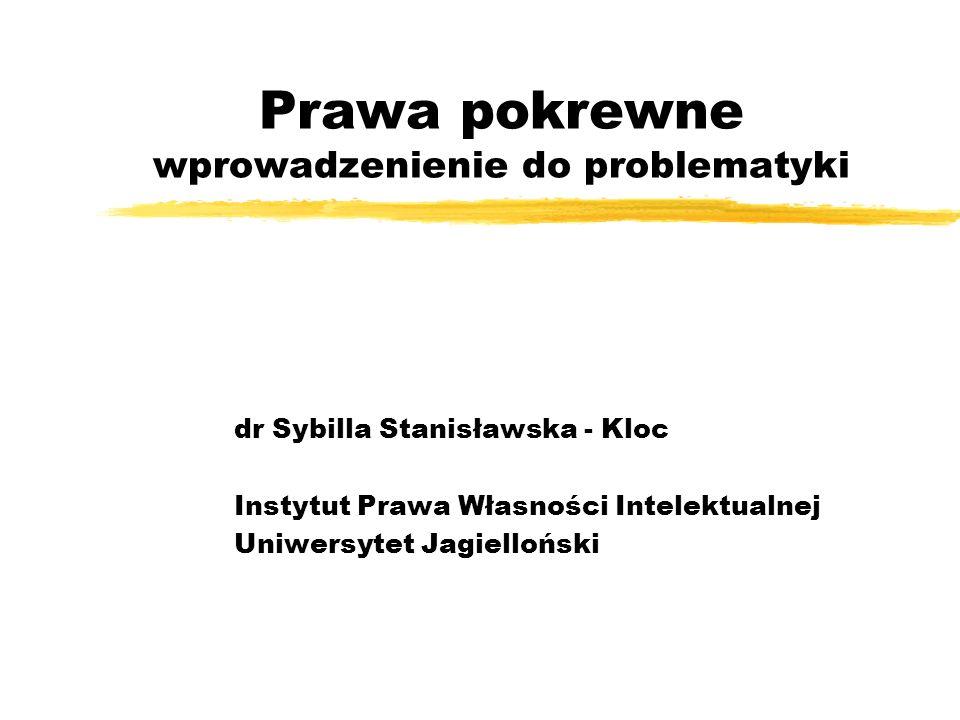 Prawa pokrewne wprowadzenienie do problematyki dr Sybilla Stanisławska - Kloc Instytut Prawa Własności Intelektualnej Uniwersytet Jagielloński