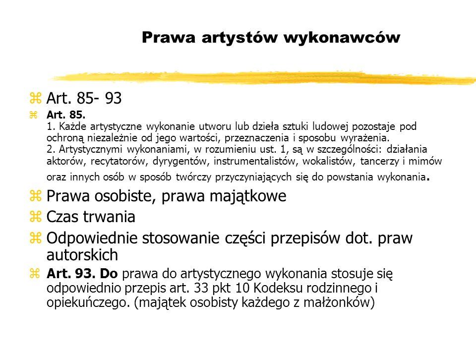 Prawa artystów wykonawców zArt. 85- 93 zArt. 85. 1. Każde artystyczne wykonanie utworu lub dzieła sztuki ludowej pozostaje pod ochroną niezależnie od
