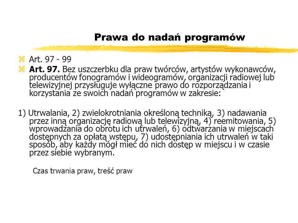 Prawa do nadań programów zArt. 97 - 99 zArt. 97. Bez uszczerbku dla praw twórców, artystów wykonawców, producentów fonogramów i wideogramów, organizac