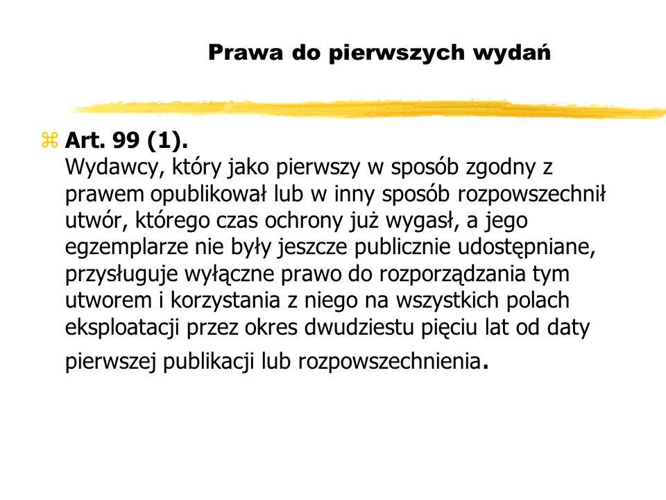 Prawa do pierwszych wydań zArt. 99 (1). Wydawcy, który jako pierwszy w sposób zgodny z prawem opublikował lub w inny sposób rozpowszechnił utwór, któr