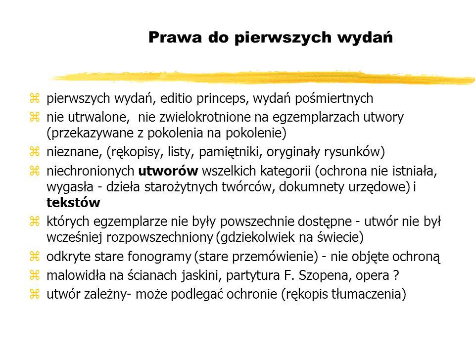 Prawa do pierwszych wydań zpierwszych wydań, editio princeps, wydań pośmiertnych znie utrwalone, nie zwielokrotnione na egzemplarzach utwory (przekazy