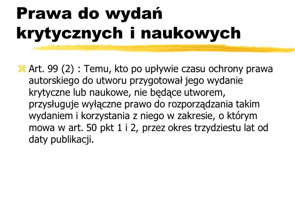 Prawa do wydań krytycznych i naukowych zArt. 99 (2) : Temu, kto po upływie czasu ochrony prawa autorskiego do utworu przygotował jego wydanie krytyczn