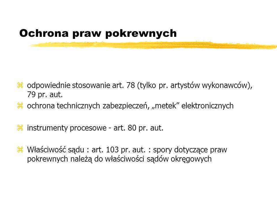 Ochrona praw pokrewnych zodpowiednie stosowanie art. 78 (tylko pr. artystów wykonawców), 79 pr. aut. zochrona technicznych zabezpieczeń, metek elektro