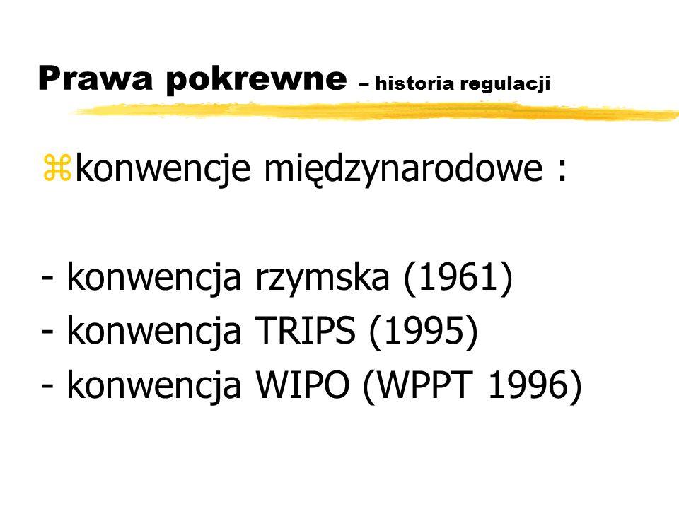 Prawa pokrewne – historia regulacji zkonwencje międzynarodowe : - konwencja rzymska (1961) - konwencja TRIPS (1995) - konwencja WIPO (WPPT 1996)