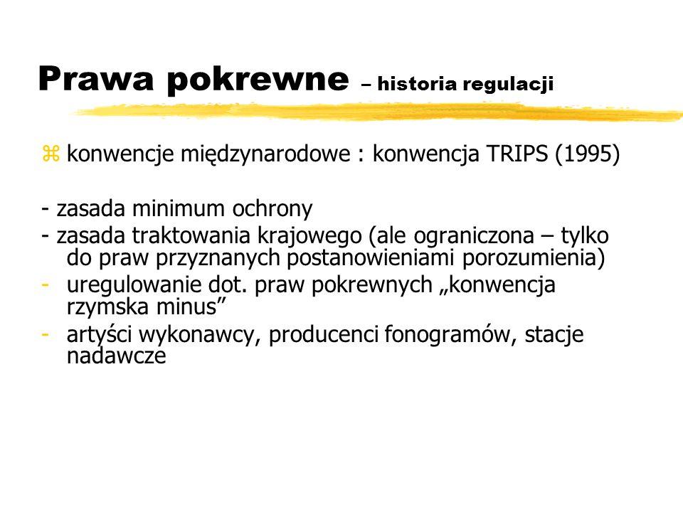 Prawa pokrewne – historia regulacji zkonwencje międzynarodowe : konwencja TRIPS (1995) - zasada minimum ochrony - zasada traktowania krajowego (ale og