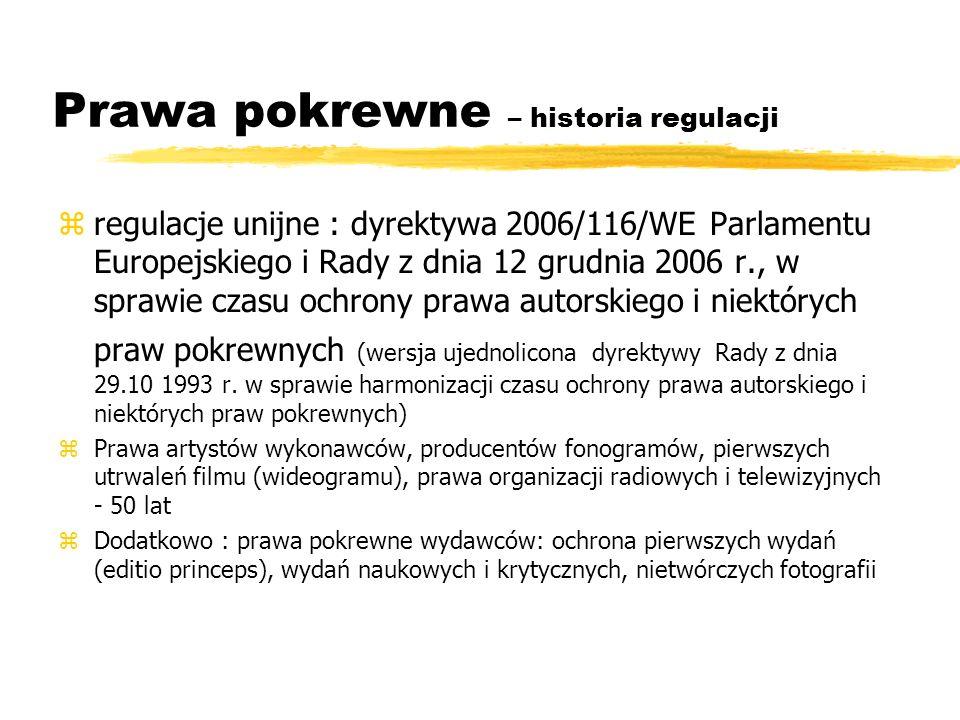 Prawa pokrewne – historia regulacji zregulacje unijne : dyrektywa 2006/116/WE Parlamentu Europejskiego i Rady z dnia 12 grudnia 2006 r., w sprawie cza