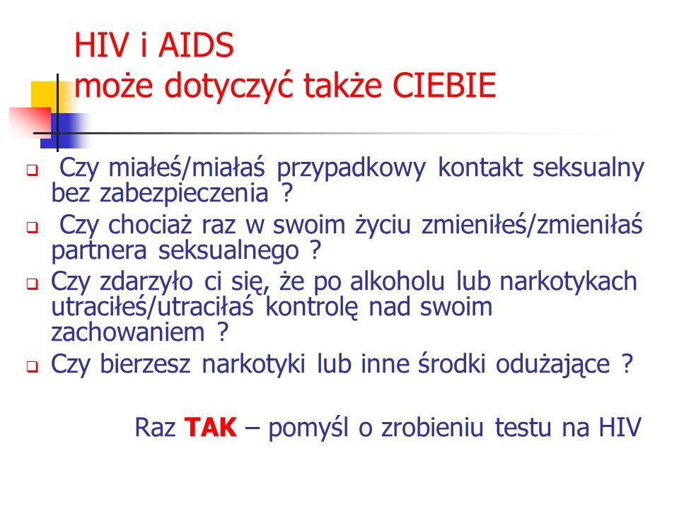 HIV i AIDS może dotyczyć także CIEBIE Czy miałeś/miałaś przypadkowy kontakt seksualny bez zabezpieczenia ? Czy chociaż raz w swoim życiu zmieniłeś/zmi