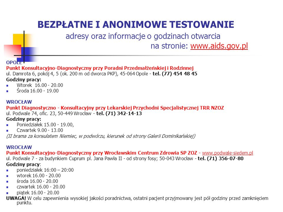 BEZPŁATNE I ANONIMOWE TESTOWANIE adresy oraz informacje o godzinach otwarcia na stronie: www.aids.gov.plwww.aids.gov.pl OPOLE Punkt Konsultacyjno-Diag