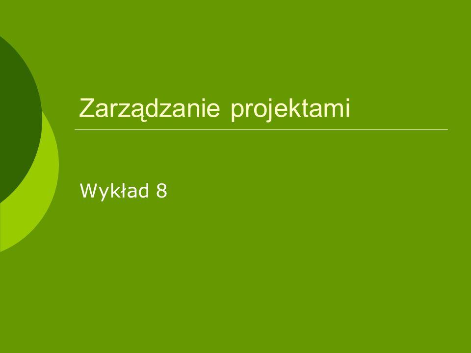 Zarządzanie projektami Wykład 8