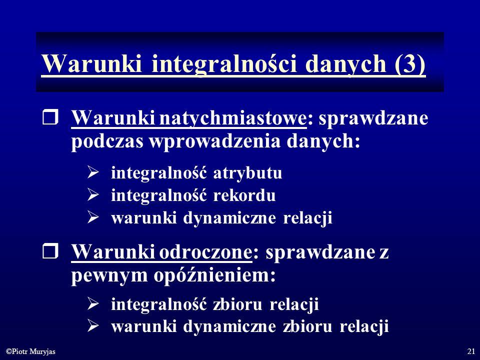 21©Piotr Muryjas Warunki integralności danych (3) Warunki natychmiastowe: sprawdzane podczas wprowadzenia danych: integralność atrybutu integralność r