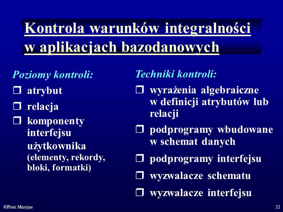 22©Piotr Muryjas Kontrola warunków integralności w aplikacjach bazodanowych Poziomy kontroli: atrybut relacja komponenty interfejsu użytkownika (eleme