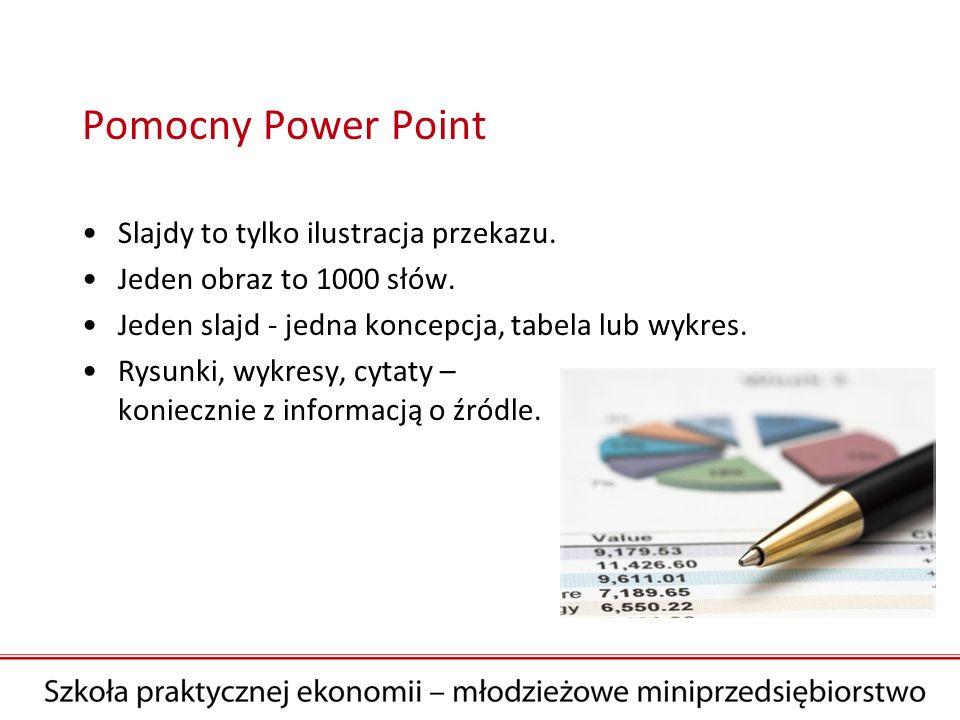 Pomocny Power Point Slajdy to tylko ilustracja przekazu. Jeden obraz to 1000 słów. Jeden slajd - jedna koncepcja, tabela lub wykres. Rysunki, wykresy,