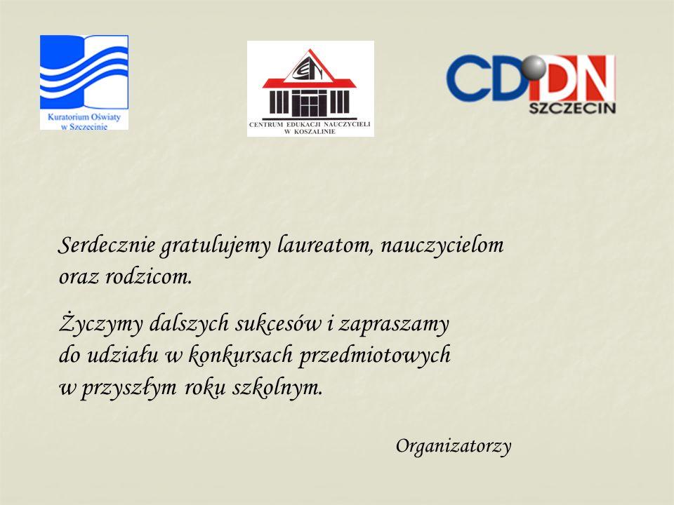 Serdecznie gratulujemy laureatom, nauczycielom oraz rodzicom. Życzymy dalszych sukcesów i zapraszamy do udziału w konkursach przedmiotowych w przyszły