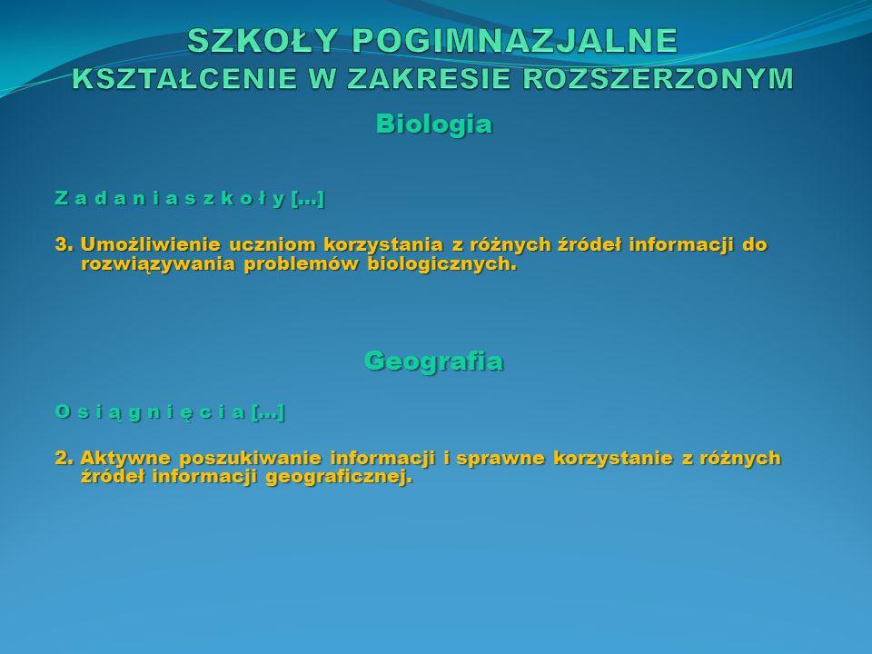 Biologia Z a d a n i a s z k o ł y […] 3. Umożliwienie uczniom korzystania z różnych źródeł informacji do rozwiązywania problemów biologicznych. Geogr
