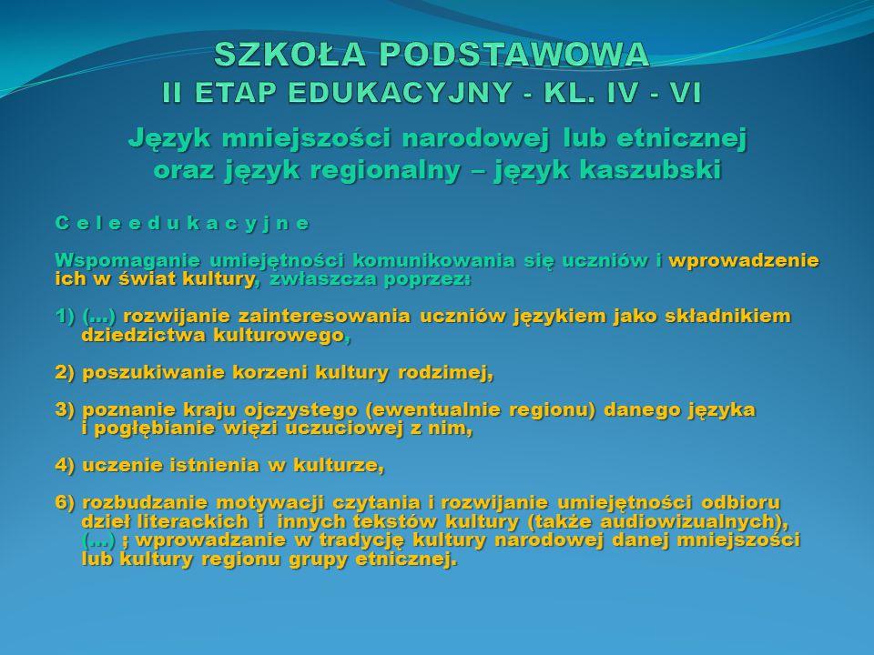 Język mniejszości narodowej lub etnicznej oraz język regionalny – język kaszubski C e l e e d u k a c y j n e Wspomaganie umiejętności komunikowania s