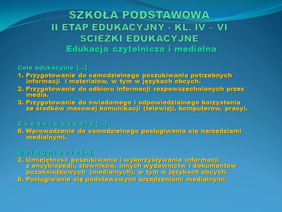 Edukacja czytelnicza i medialna Cele edukacyjne […] 1. Przygotowanie do samodzielnego poszukiwania potrzebnych informacji i materiałów, w tym w języka