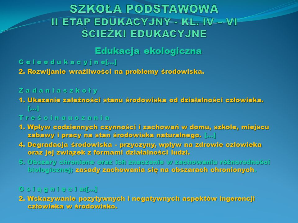 Edukacja ekologiczna C e l e e d u k a c y j n e[…] 2. Rozwijanie wrażliwości na problemy środowiska. Z a d a n i a s z k o ł y 1. Ukazanie zależności