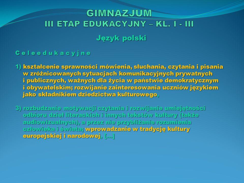 Język polski C e l e e d u k a c y j n e 1) kształcenie sprawności mówienia, słuchania, czytania i pisania w zróżnicowanych sytuacjach komunikacyjnych