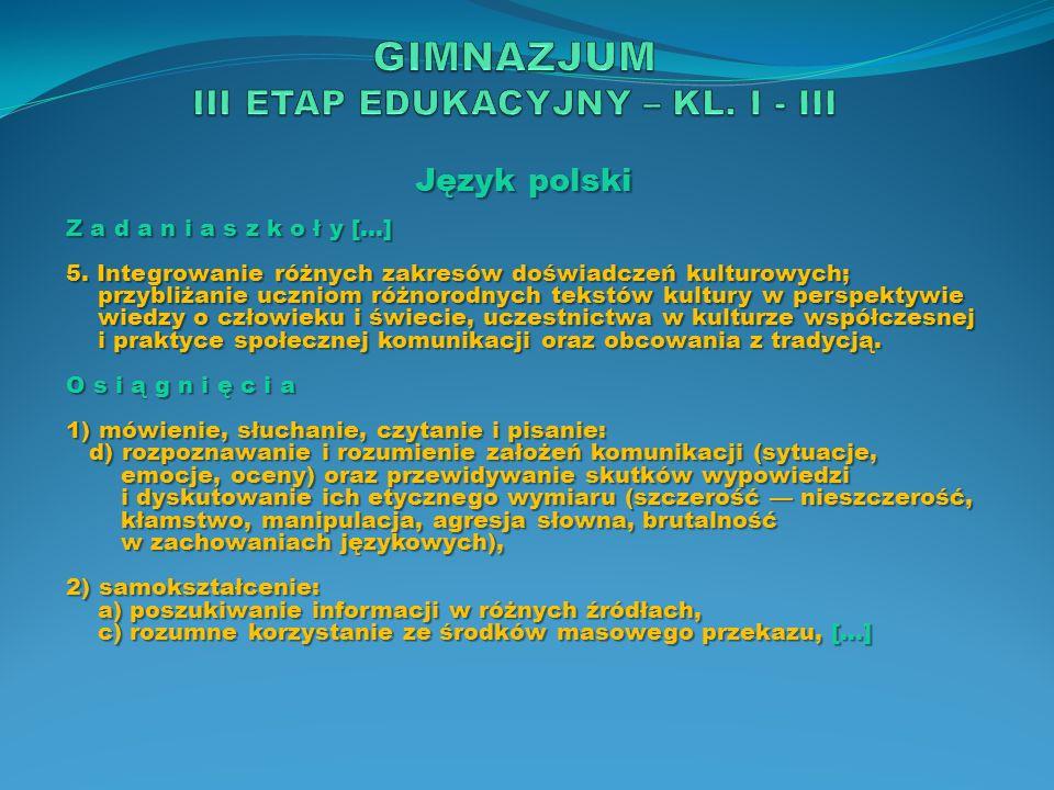 Język polski Z a d a n i a s z k o ł y […] 5. Integrowanie różnych zakresów doświadczeń kulturowych; przybliżanie uczniom różnorodnych tekstów kultury