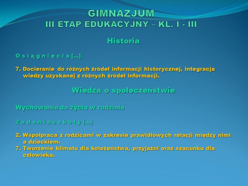 Historia O s i ą g n i ę c i a […] 7. Docieranie do różnych źródeł informacji historycznej, integracja wiedzy uzyskanej z różnych źródeł informacji. W