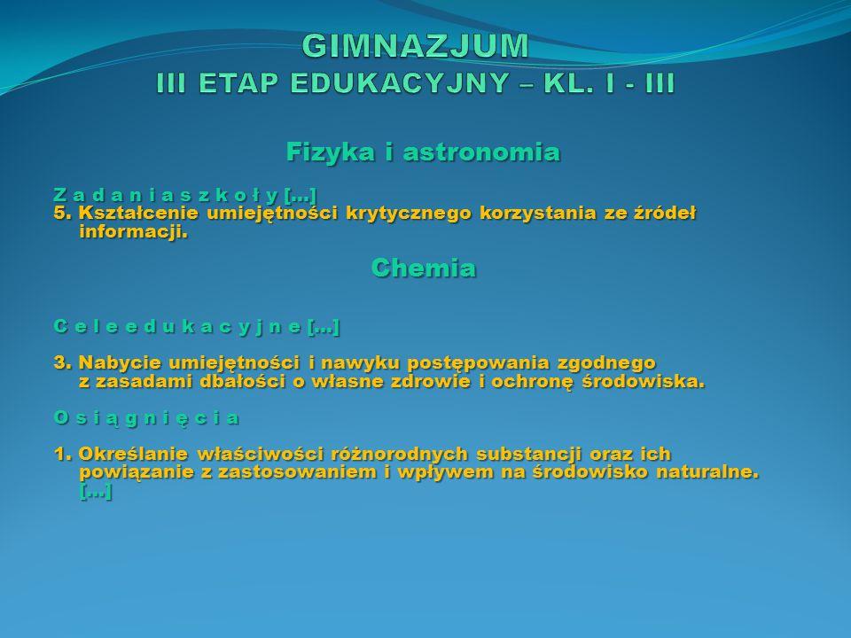 Fizyka i astronomia Z a d a n i a s z k o ł y […] 5. Kształcenie umiejętności krytycznego korzystania ze źródeł informacji. Chemia C e l e e d u k a c