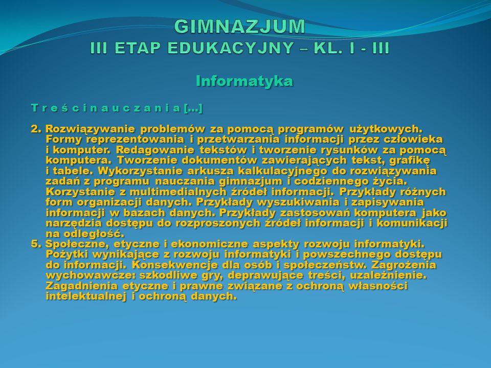 Informatyka T r e ś c i n a u c z a n i a […] 2. Rozwiązywanie problemów za pomocą programów użytkowych. Formy reprezentowania i przetwarzania informa