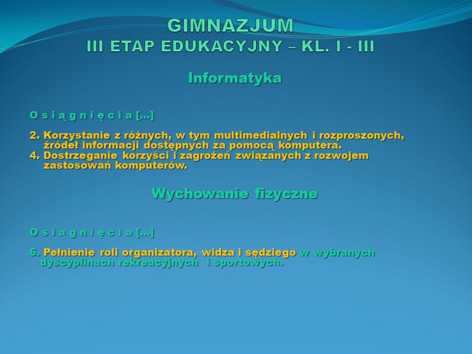 Informatyka O s i ą g n i ę c i a […] 2. Korzystanie z różnych, w tym multimedialnych i rozproszonych, źródeł informacji dostępnych za pomocą komputer