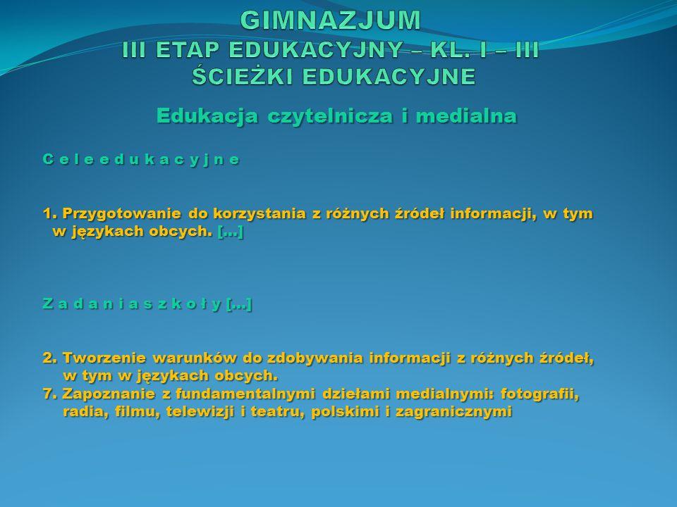 Edukacja czytelnicza i medialna C e l e e d u k a c y j n e 1. Przygotowanie do korzystania z różnych źródeł informacji, w tym w językach obcych. […]